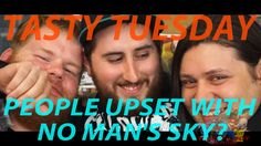 Tasty Tuesday: People upset with No Man's Sky?