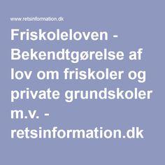 Friskoleloven - Bekendtgørelse af lov om friskoler og private grundskoler m.v. - retsinformation.dk