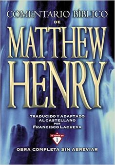 Comentario Bíblico Matthew Henry: Obra completa sin abreviar - 13 tomos en 1 (Spanish Edition): Matthew Henry: 9788482678207: Amazon.com: Books