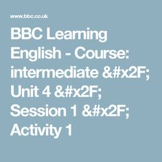 BBC Learning English - Course: intermediate / Unit 4 / Session 1 / Activity 1