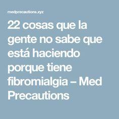 22 cosas que la gente no sabe que está haciendo porque tiene fibromialgia – Med Precautions