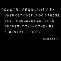 Not a cowgirl, but this is so true. You aint country if u live 5 mins from the mall. Real Country Girls, Country Girl Life, Country Girl Quotes, Southern Quotes, Horse Girl Problems, Country Girl Problems, Cowgirl Quote, Cowgirl Tuff, Cowgirl Secrets