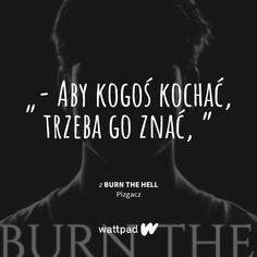Burn The Hell Pizgacz Aa Quotes, Motto, Burns, Texts, Sad, Wattpad, Thoughts, Life, Damon
