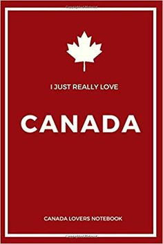 Amazon.com: I Just Really Love CANADA : Perfect Gift For Canada Lovers & Canadians: Lined Notebook / Journal Gift, 120 Pages , 6X9, Soft Cover, Matte Finish (9781660532124): Canada Lovers Gift Publishing: Books Lined Notebook, Journal Notebook, Lovers Gift, Gift For Lover, Canada Quotes, It Is Finished, Amazon, Cover, Books