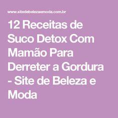 12 Receitas de Suco Detox Com Mamão Para Derreter a Gordura - Site de Beleza e Moda