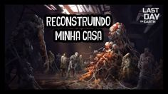 Last Day on Earth: Survival (( RECONSTRUINDO MINHA CASA ))