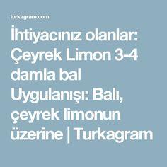 İhtiyacınız olanlar: Çeyrek Limon 3-4 damla bal Uygulanışı: Balı, çeyrek limonun üzerine   Turkagram
