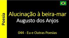 Poesia - Sanderlei Silveira: Augusto dos Anjos - 044 - Alucinação à beira-mar