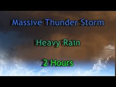 "Massive""Thunder Storm"" ""Heavy Rain"" 2 Hours Relaxing"" Rain Sounds"" - YouTube"
