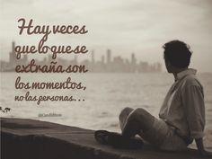 """""""Hay veces que lo que se extraña son los #Momentos, no las personas"""". @candidman #Frases #Desamor"""