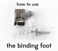 see kate sew: sewing 101: how to use the binding foot (adjustable width bias binding presser-foot)
