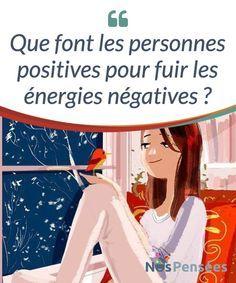 Que font les personnes positives pour fuir les énergies négatives ? Nous #sommes entouré-e-s d'énergies #négatives, de toutes parts. Où que nous allions, il y a des gens qui se #plaignent, qui font des choses qui les abîment, eux et les autres, #Emotions