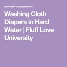 Washing Cloth Diapers in Hard Water | Fluff Love University