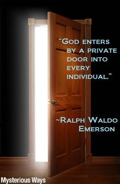 """God enters by a private door into every individual."""