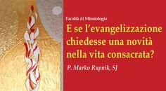 E se l'evangelizzazione chiedesse una novità nella vita consacrata? (Marko Rupnik, SJ) - YouTube