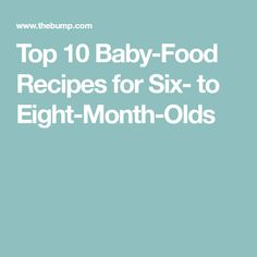 Top 10 Baby-Food Recipes for Six- to Eight-Month-Olds