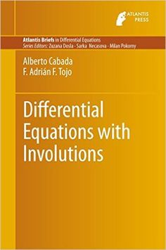 Differential equations with involutions/ Alberto Cabada, F. Adrián F. Tojo. 2015. Máis información: http://www.springer.com/gb/book/9789462391208