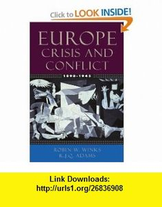 Europe, 1890-1945 Crisis and Conflict (9780195154504) Robin W. Winks, R. J. Q. Adams , ISBN-10: 0195154509  , ISBN-13: 978-0195154504 ,  , tutorials , pdf , ebook , torrent , downloads , rapidshare , filesonic , hotfile , megaupload , fileserve