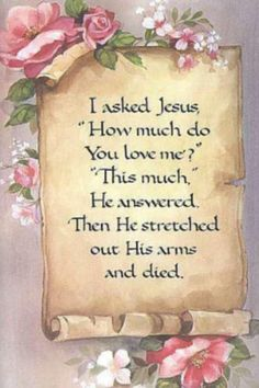John 3:16 For God so loved the world, that he gave his only begotten Son, that whosoever believeth in him should not perish, but have everlasting life. (KJV)