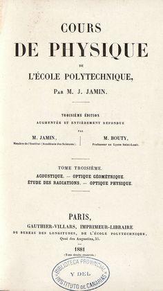 Portada A.19 JAMIN, Jules Celestin. Cours de physique de l'École Polytechnique. 3e éd. augm. et  entièrement refondue par M. Jamin... [et] M. Bouty. Paris : Gauthier-Villars, Imprimeur-Libraire..., 1878-1883. http://absysnetweb.bbtk.ull.es/cgi-bin/abnetopac01?TITN=37973