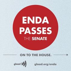 #ENDA passes the Senate. http://www.glaad.org/blog/enda-passes-senate-house