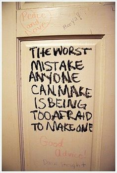 I'm not afraid, just look at all my mistakes...