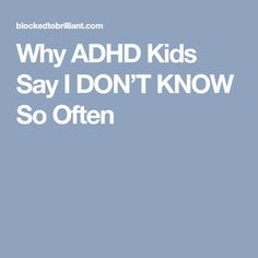Why ADHD Kids Say I DON'T KNOW So Often