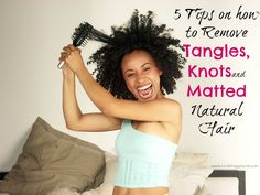 5 Tips on how to remove Tangles, Knots & Matted Natural Hair