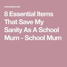 8 Essential Items That Save My Sanity As A School Mum - School Mum