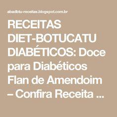 RECEITAS DIET-BOTUCATU DIABÉTICOS: Doce para Diabéticos Flan de Amendoim – Confira Receita Passo a Passo
