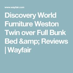 Discovery World Furniture Weston Twin over Full Bunk Bed & Reviews | Wayfair