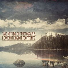 Take nothing but photographs, leave nothing but footprints.