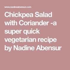 Chickpea Salad with Coriander -a super quick vegetarian recipe by Nadine Abensur