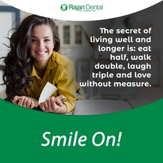Smile On! The secret of living well and longer is: eat half, walk double, laugh triple and love without measure. Chennai, Dental Quotes, Dental Hospital, Dental Art, Best Dentist, Root Canal, Dental Implants, Oral Health, Cavities