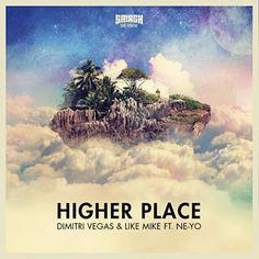 Higher Place (DJ Fresh Remix) - Dimitri Vegas & Like Mike Feat. Ne-Yo