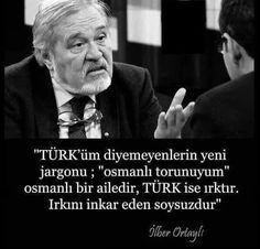"""""""..Osmanlı bir ailedir. Türk ise ırktır. Irkını inkar eden soysuzdur"""" ilber Ortaylı"""