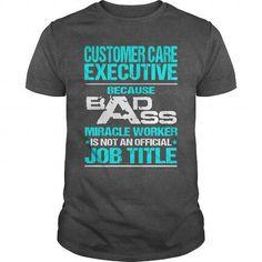 CUSTOMER CARE EXECUTIVE - BADASS T3 T-Shirts, Hoodies (22.99$ ==► Order Here!)