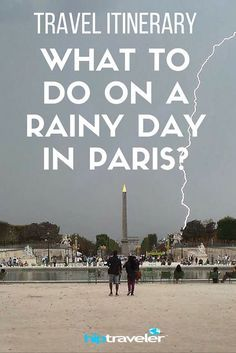 What To Do On A Rainy Day In Paris, France? | Hip Traveler Travel Guides