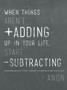 When things aren't adding up in your life, start substracting - Wise Words Of Wisdom, Inspirational quotes Words Quotes, Me Quotes, Motivational Quotes, Inspirational Quotes, Sayings, Famous Quotes, Positive Quotes, Daily Quotes, Wisdom Quotes