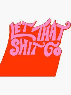 """""""let that shit go"""" Sticker by livdawn Room Posters, Poster Wall, Photo Wall Collage, Picture Wall, Clothes Words, Dorm Art, Pop Art Wallpaper, Color Quotes, Simple Wallpapers"""
