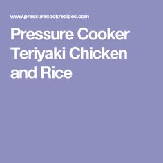 Pressure Cooker Teriyaki Chicken and Rice