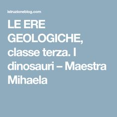 LE ERE GEOLOGICHE, classe terza. I dinosauri – Maestra Mihaela