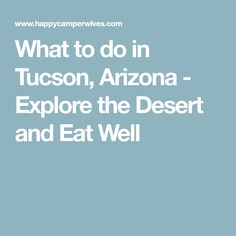 What to do in Tucson, Arizona - Explore the Desert and Eat Well