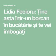 Lidia Fecioru: Ţine asta într-un borcan în bucătărie şi te vei îmbogăţi Cross Stitch Charts, Feng Shui, Good To Know, Diy And Crafts, Healing, Tips, Cod, Fitness, House