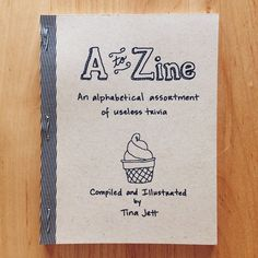 A to Zine: An Alphabetical Assortment of Useless Trivia - by Tina Jett