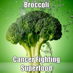Don't skip the veggies. Broccoli is thought to help fight breast, liver, lung, stomach, skin, bladder and prostate cancer.