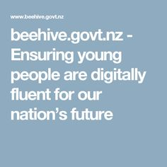 beehive.govt.nz - Ensuring young people are digitally fluent for our nation's future