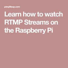 Learn how to watch RTMP Streams on the Raspberry Pi