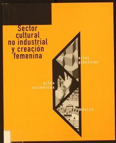 Sector cultural no industrial y creación femenina / Itziar Pascual... [et al.]. 2003 http://absysnetweb.bbtk.ull.es/cgi-bin/abnetopac01?TITN=370435