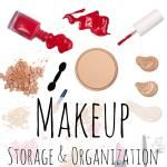 Roundup Post: Makeup Storage and Organization